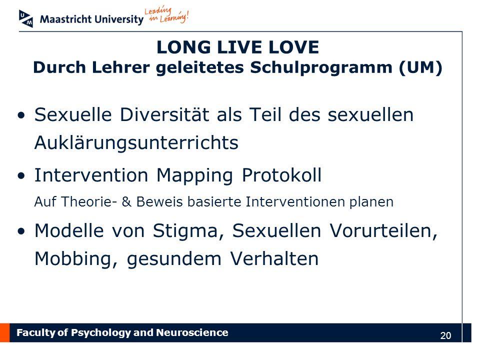 Faculty of Psychology and Neuroscience 20 LONG LIVE LOVE Durch Lehrer geleitetes Schulprogramm (UM) Sexuelle Diversität als Teil des sexuellen Aukläru