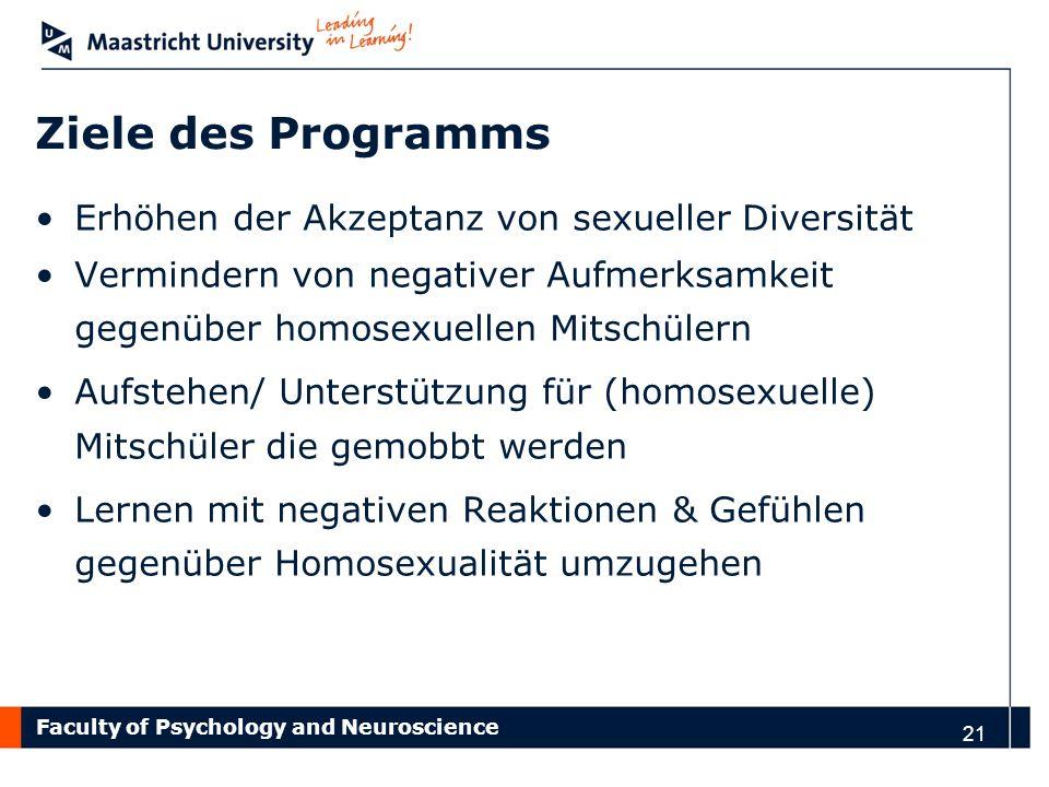 Faculty of Psychology and Neuroscience 21 Ziele des Programms Erhöhen der Akzeptanz von sexueller Diversität Vermindern von negativer Aufmerksamkeit g