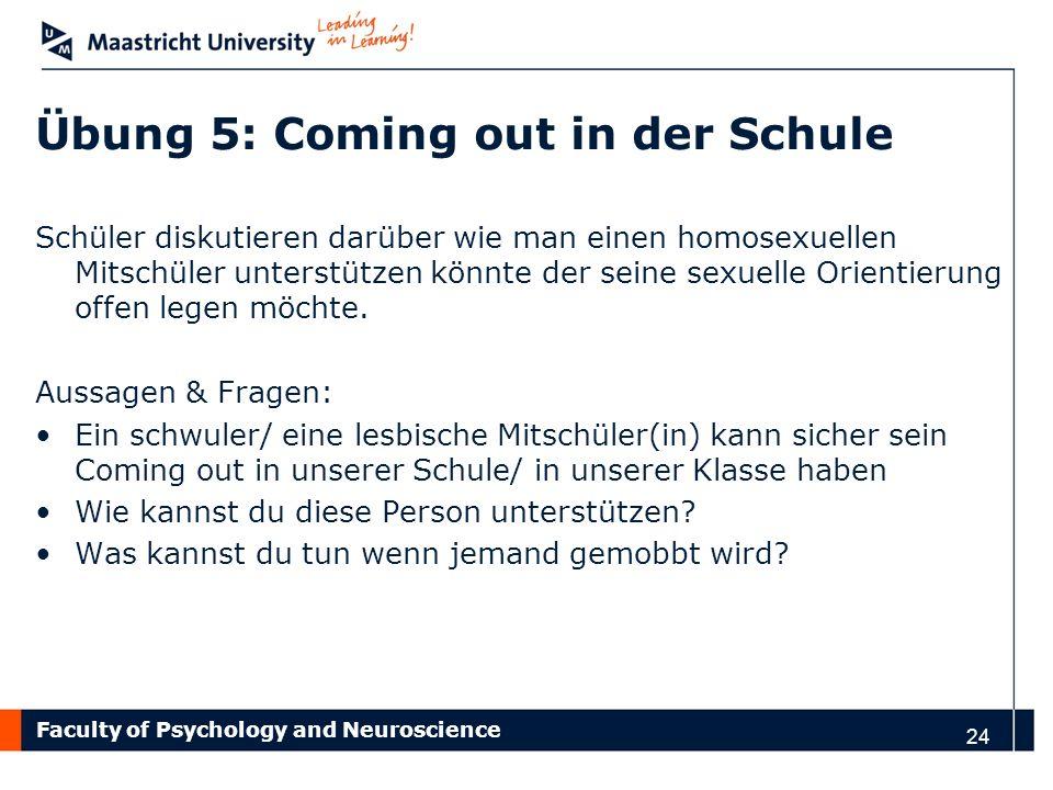 Faculty of Psychology and Neuroscience 24 Übung 5: Coming out in der Schule Schüler diskutieren darüber wie man einen homosexuellen Mitschüler unterst