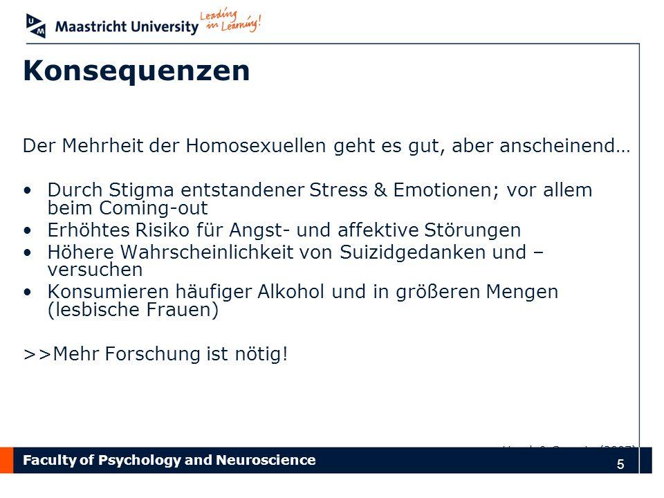 Faculty of Psychology and Neuroscience 5 Konsequenzen Der Mehrheit der Homosexuellen geht es gut, aber anscheinend… Durch Stigma entstandener Stress &