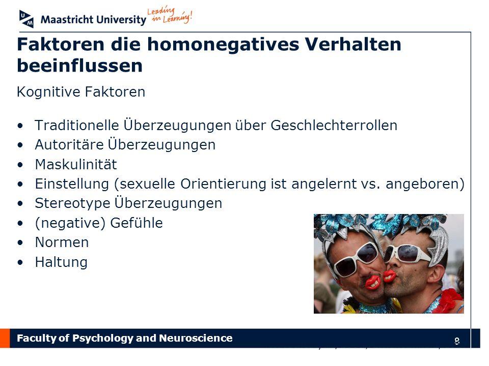 Faculty of Psychology and Neuroscience 8 Faktoren die homonegatives Verhalten beeinflussen Kognitive Faktoren Traditionelle Überzeugungen über Geschle