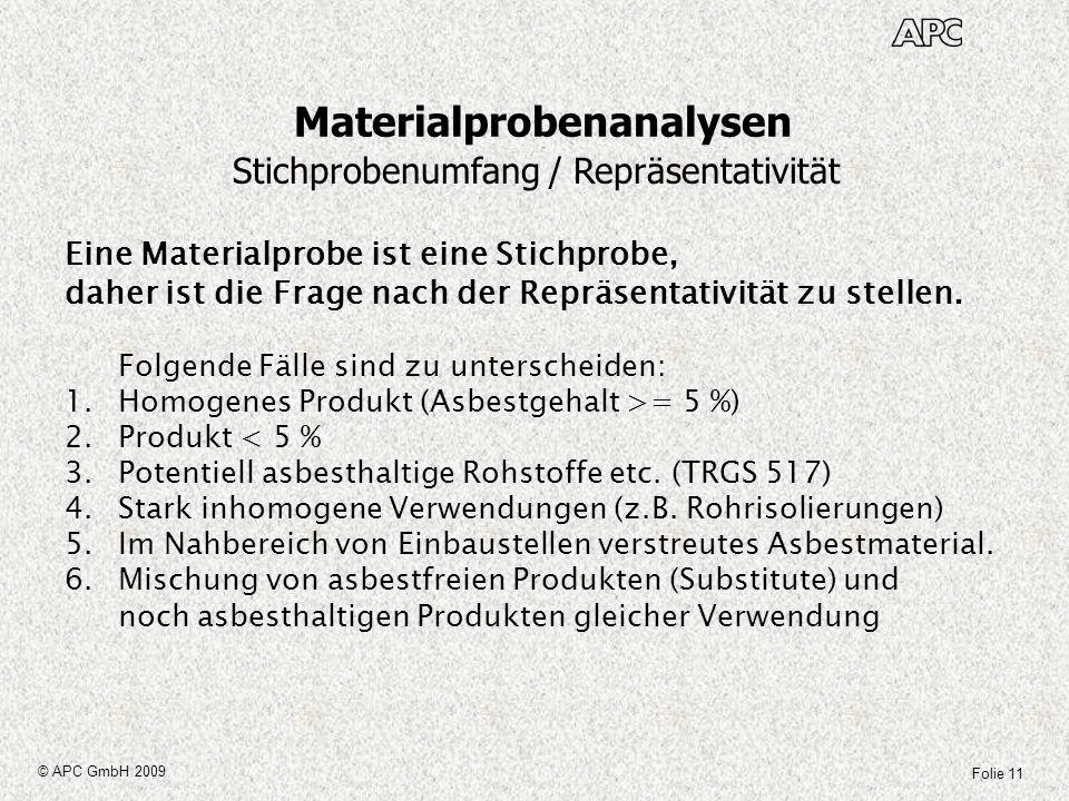 Folie 11 © APC GmbH 2009 Materialprobenanalysen Stichprobenumfang / Repräsentativität Eine Materialprobe ist eine Stichprobe, daher ist die Frage nach