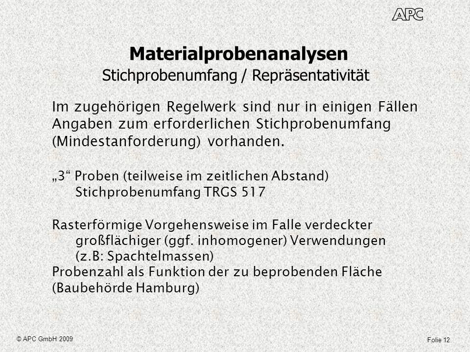 Folie 12 © APC GmbH 2009 Materialprobenanalysen Stichprobenumfang / Repräsentativität Im zugehörigen Regelwerk sind nur in einigen Fällen Angaben zum