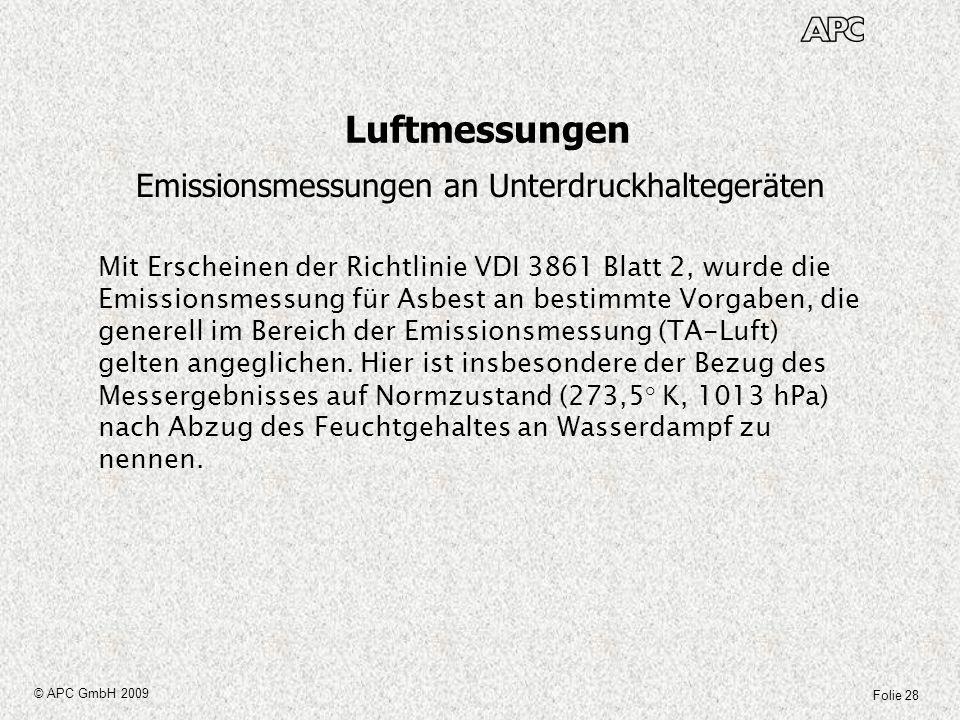 Folie 28 © APC GmbH 2009 Luftmessungen Emissionsmessungen an Unterdruckhaltegeräten Mit Erscheinen der Richtlinie VDI 3861 Blatt 2, wurde die Emission