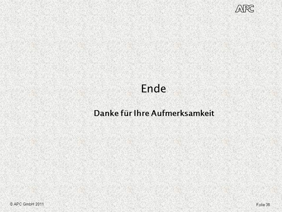 Folie 38 © APC GmbH 2011 Ende Danke für Ihre Aufmerksamkeit