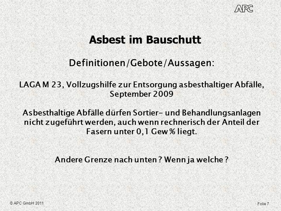 Folie 8 © APC GmbH 2011 Asbest im Bauschutt Definitionen/Gebote/Aussagen: Eine eindeutige Aussage welche Grenzwerte unter welchen Randbedingungen einzuhalten ist, fehlt.