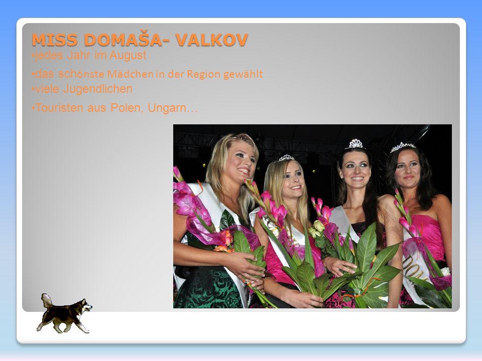MISS DOMAŠA- VALKOV jedes Jahr im August das sch önste Mädchen in der Region gewählt viele Jugendlichen Touristen aus Polen, Ungarn…