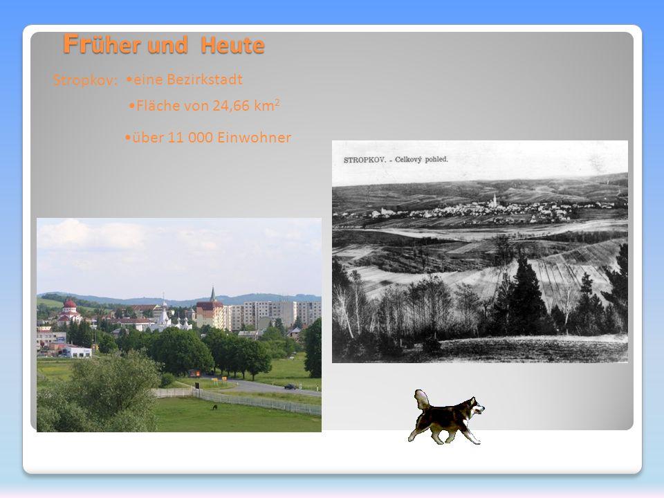 Fr üher und Heute Fr üher und Heute Stropkov: eine Bezirkstadt Fläche von 24,66 km 2 über 11 000 Einwohner