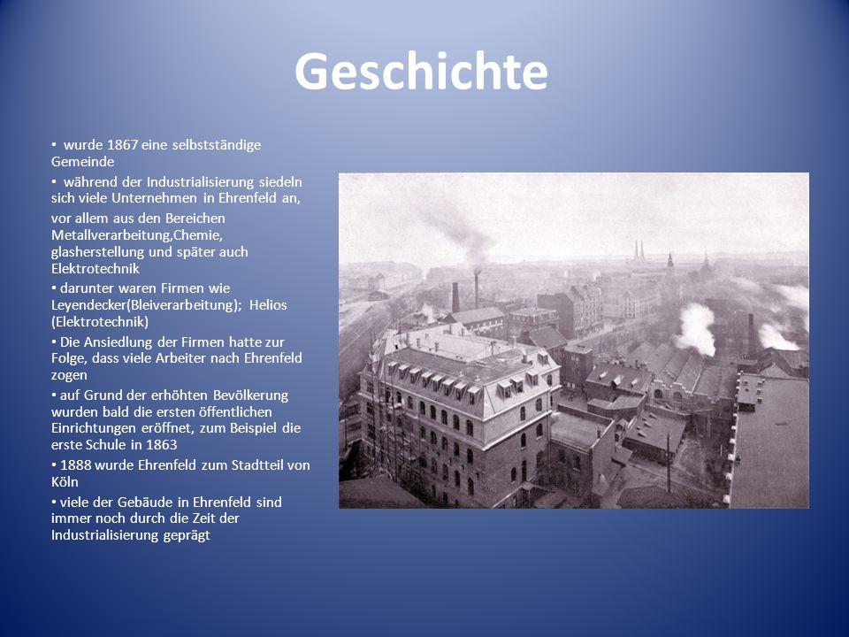 Geschichte wurde 1867 eine selbstständige Gemeinde während der Industrialisierung siedeln sich viele Unternehmen in Ehrenfeld an, vor allem aus den Be