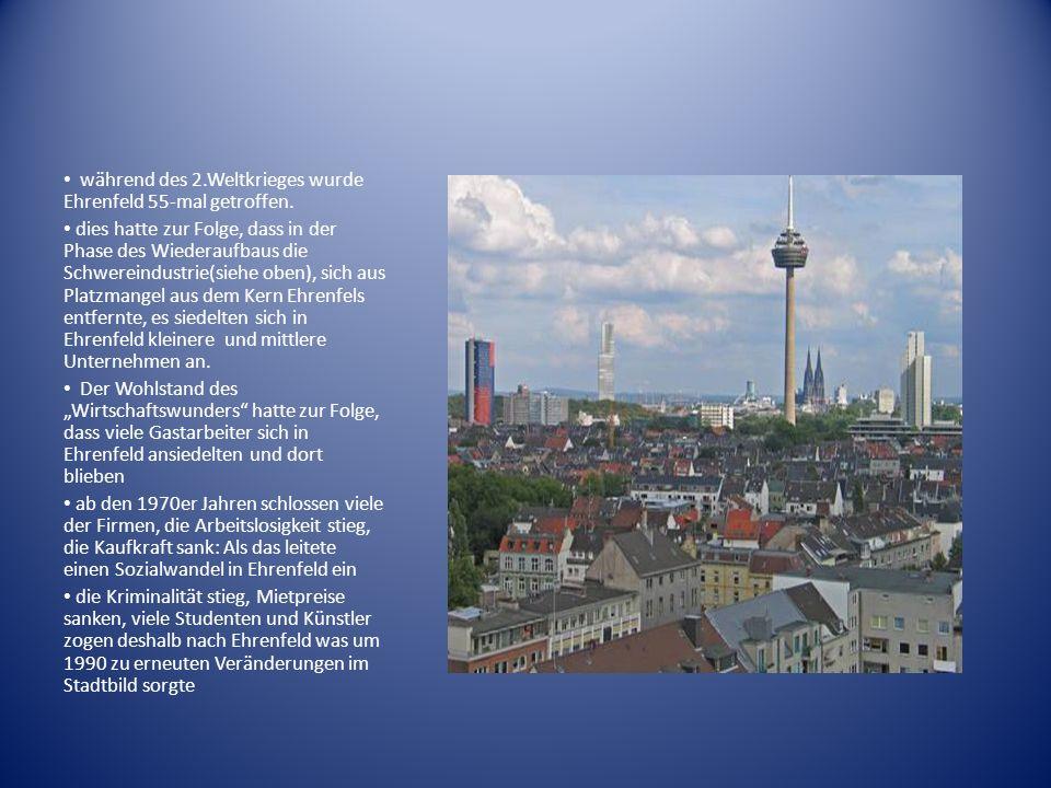 während des 2.Weltkrieges wurde Ehrenfeld 55-mal getroffen. dies hatte zur Folge, dass in der Phase des Wiederaufbaus die Schwereindustrie(siehe oben)