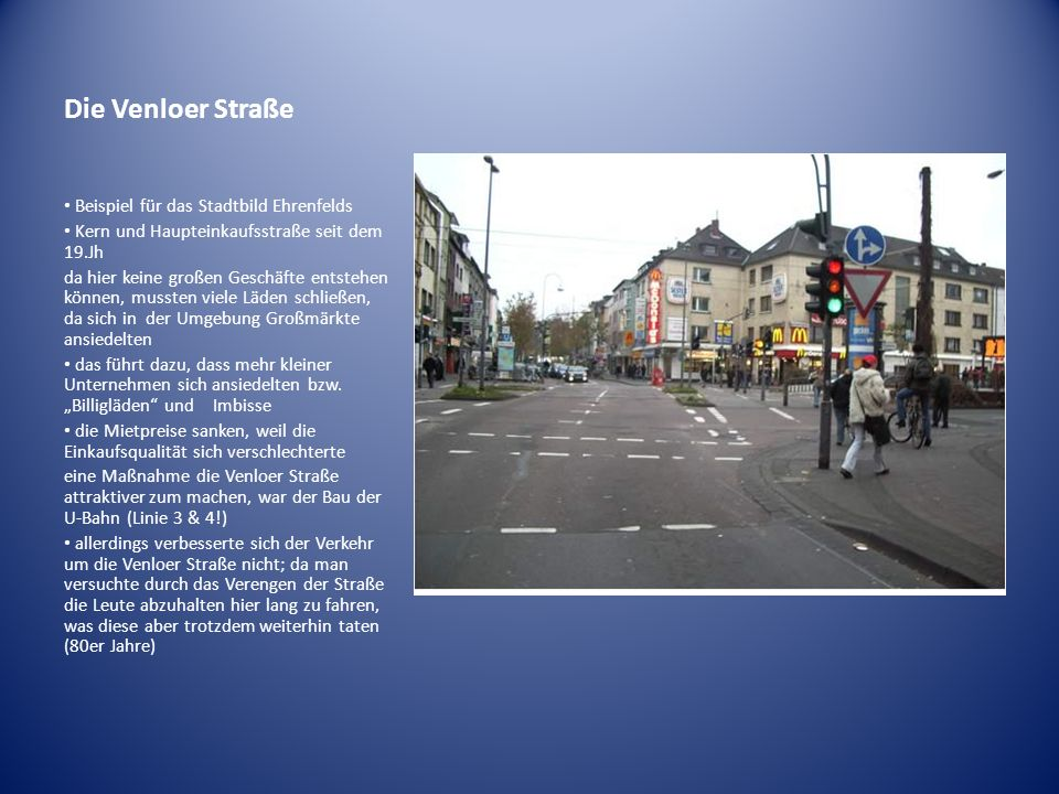 Die Venloer Straße Beispiel für das Stadtbild Ehrenfelds Kern und Haupteinkaufsstraße seit dem 19.Jh da hier keine großen Geschäfte entstehen können,