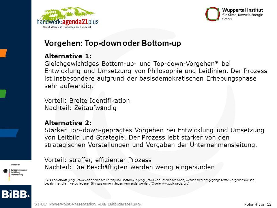 S1-B1: PowerPoint-Pr ä sentation » Die Leitbilderstellung « Alternative 1: Gleichgewichtiges Bottom-up- und Top-down-Vorgehen* bei Entwicklung und Umsetzung von Philosophie und Leitlinien.