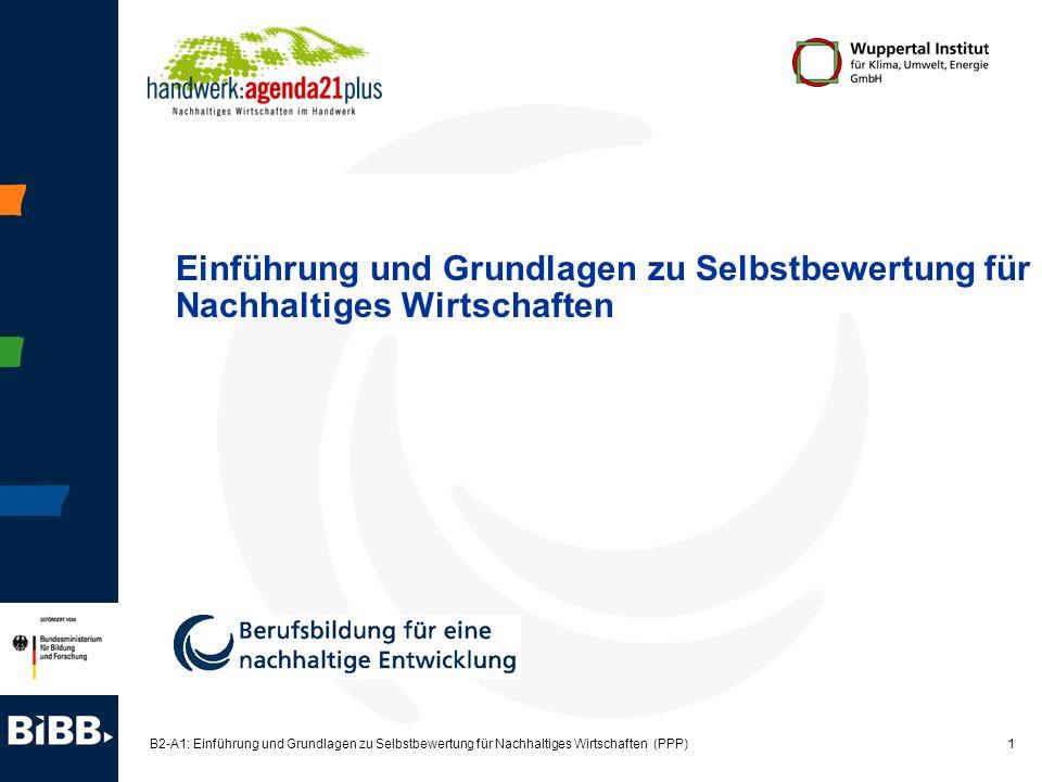 1 B2-A1: Einführung und Grundlagen zu Selbstbewertung für Nachhaltiges Wirtschaften (PPP) Einführung und Grundlagen zu Selbstbewertung für Nachhaltige