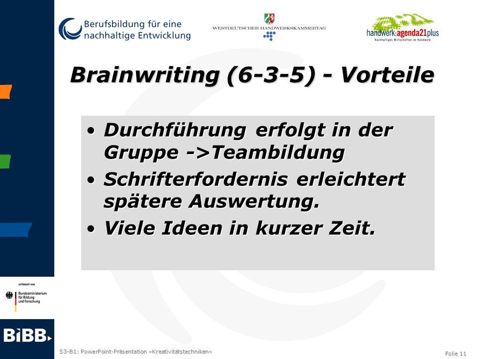 S3-B1: PowerPoint-Präsentation »Kreativitätstechniken« Folie 11 Brainwriting (6-3-5) - Vorteile Durchführung erfolgt in der Gruppe ->TeambildungDurchf