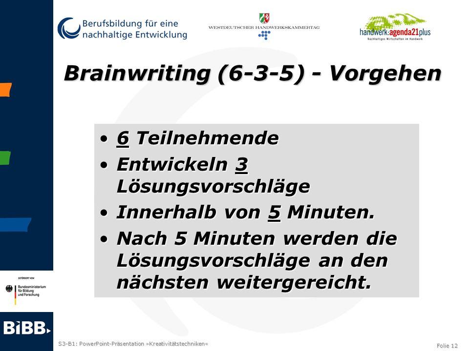 S3-B1: PowerPoint-Präsentation »Kreativitätstechniken« Folie 12 Brainwriting (6-3-5) - Vorgehen 6 Teilnehmende6 Teilnehmende Entwickeln 3 Lösungsvorsc