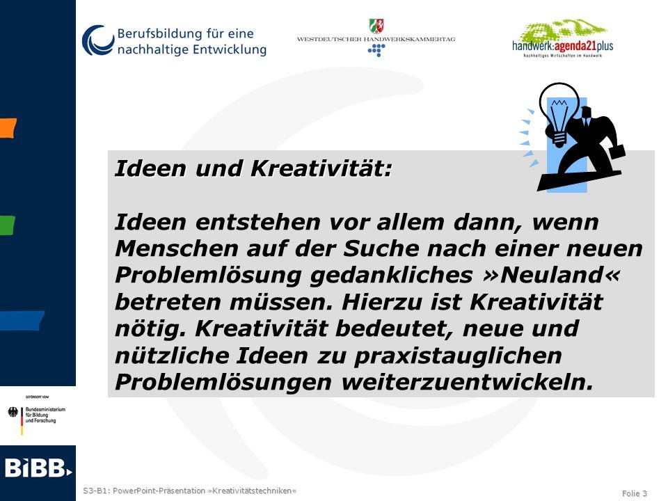S3-B1: PowerPoint-Präsentation »Kreativitätstechniken« Folie 3 Ideen und Kreativität: Ideen entstehen vor allem dann, wenn Menschen auf der Suche nach