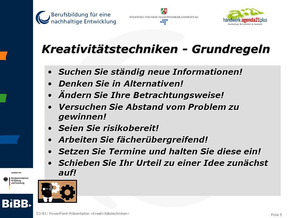 S3-B1: PowerPoint-Präsentation »Kreativitätstechniken« Folie 5 Kreativitätstechniken - Grundregeln Suchen Sie ständig neue Informationen!Suchen Sie st