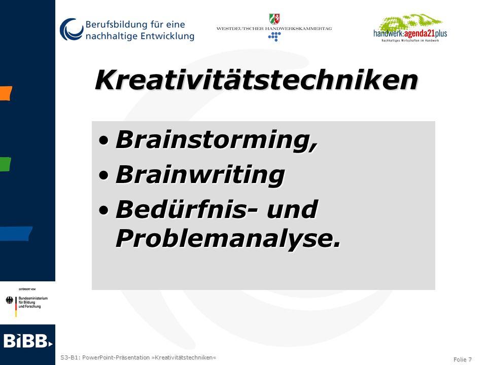 S3-B1: PowerPoint-Präsentation »Kreativitätstechniken« Folie 7 Kreativitätstechniken Brainstorming,Brainstorming, BrainwritingBrainwriting Bedürfnis-