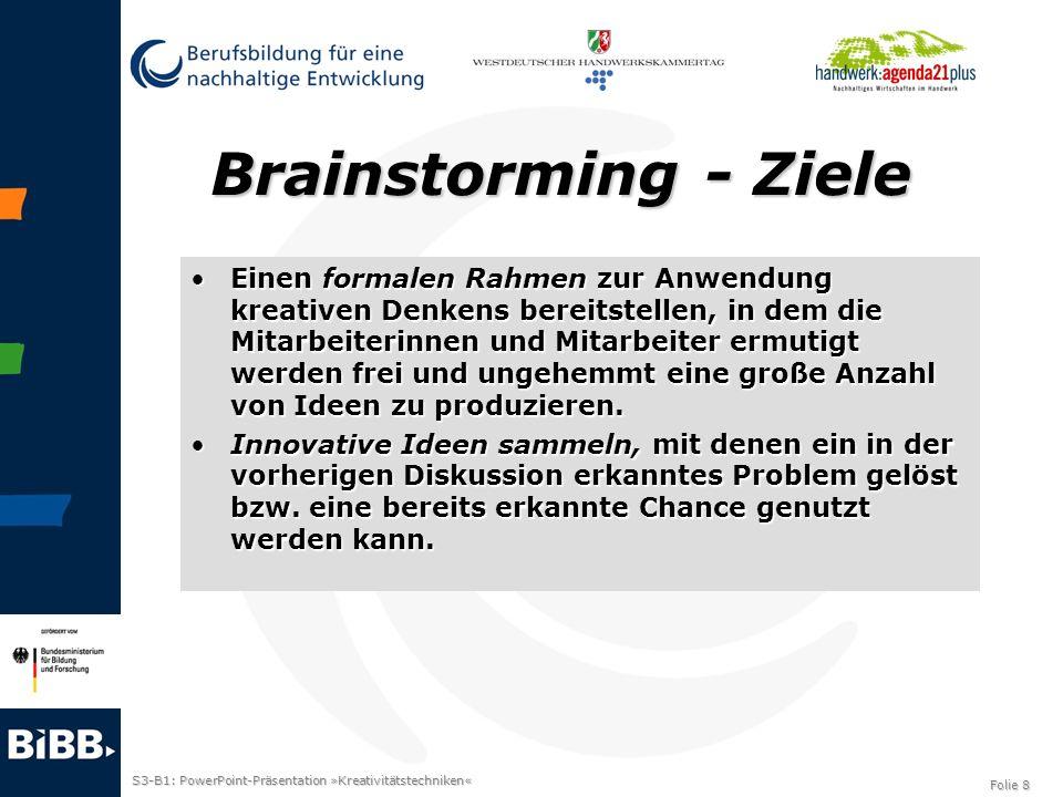 S3-B1: PowerPoint-Präsentation »Kreativitätstechniken« Folie 8 Brainstorming - Ziele Einen formalen Rahmen zur Anwendung kreativen Denkens bereitstell