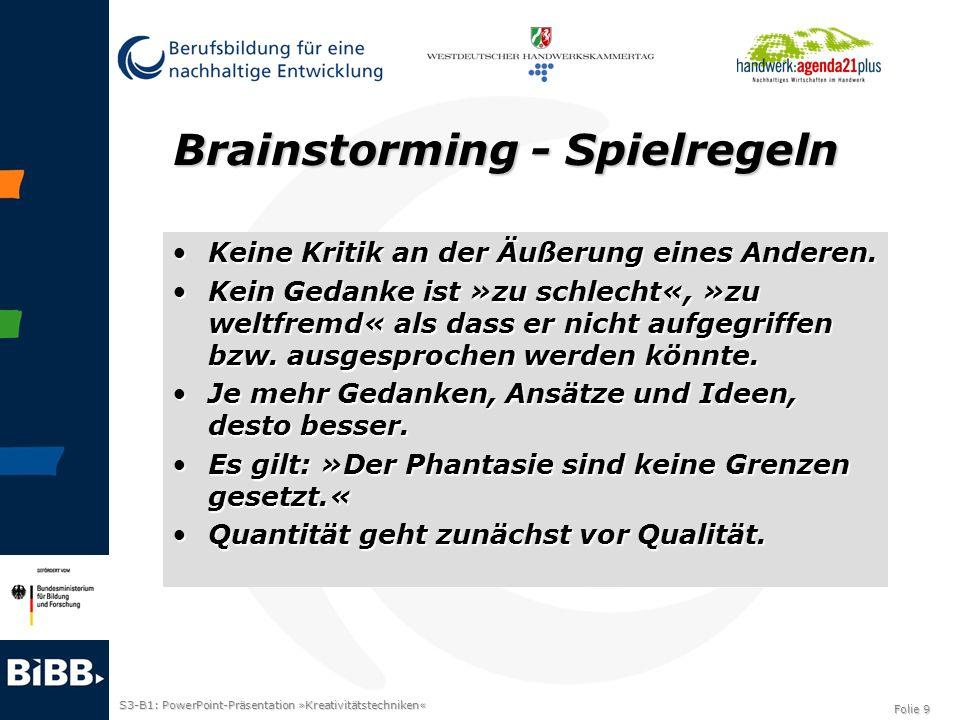 S3-B1: PowerPoint-Präsentation »Kreativitätstechniken« Folie 9 Brainstorming - Spielregeln Keine Kritik an der Äußerung eines Anderen.Keine Kritik an