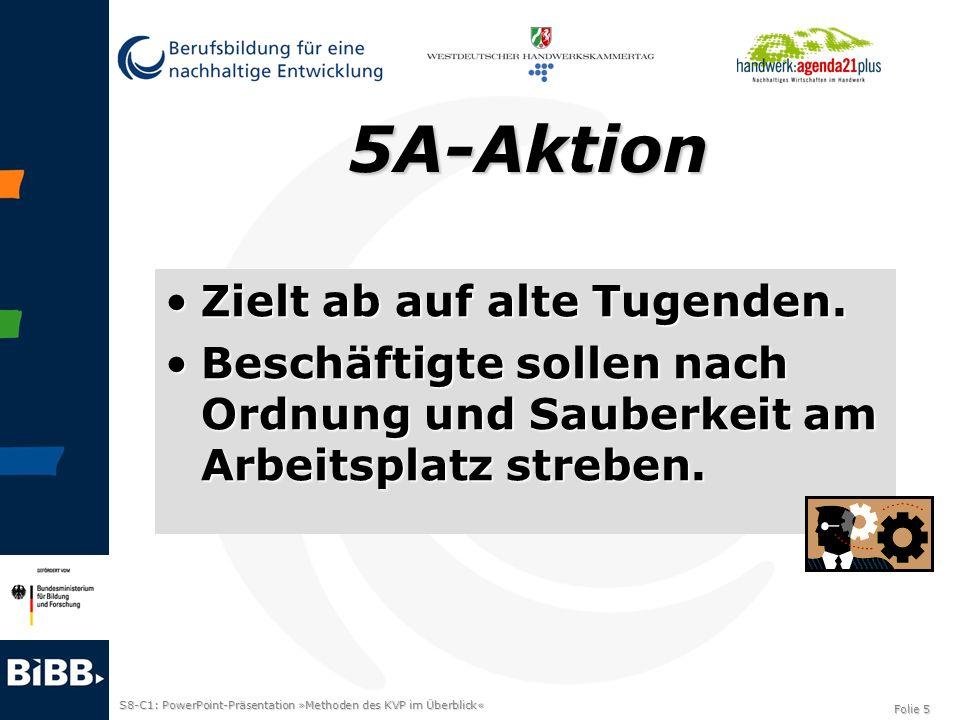 S8-C1: PowerPoint-Präsentation »Methoden des KVP im Überblick« Folie 5 5A-Aktion Zielt ab auf alte Tugenden.Zielt ab auf alte Tugenden. Beschäftigte s