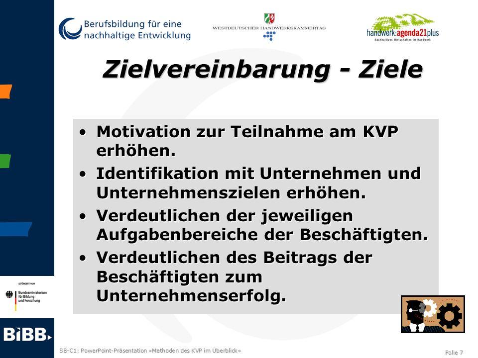 S8-C1: PowerPoint-Präsentation »Methoden des KVP im Überblick« Folie 7 Zielvereinbarung - Ziele Motivation zur Teilnahme am KVP erhöhen.Motivation zur
