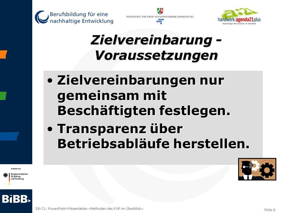 S8-C1: PowerPoint-Präsentation »Methoden des KVP im Überblick« Folie 8 Zielvereinbarung - Voraussetzungen Zielvereinbarungen nur gemeinsam mit Beschäf