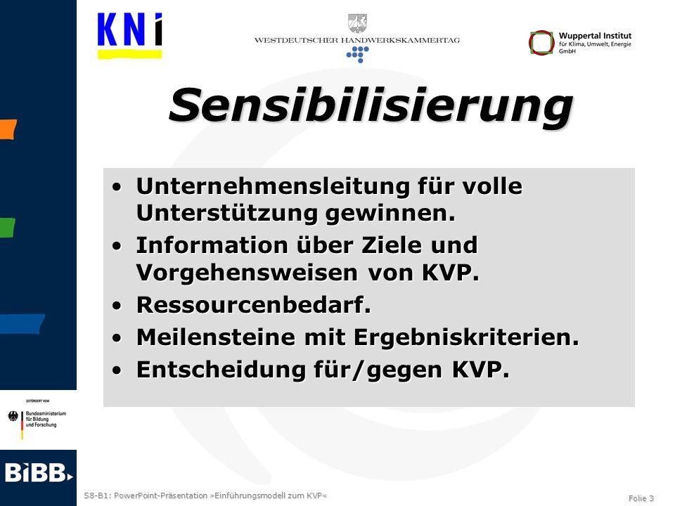 S8-B1: PowerPoint-Präsentation »Einführungsmodell zum KVP« Folie 3 Sensibilisierung Unternehmensleitung für volle Unterstützung gewinnen.Unternehmensl