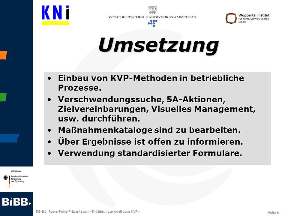 S8-B1: PowerPoint-Präsentation »Einführungsmodell zum KVP« Folie 6 Umsetzung Einbau von KVP-Methoden in betriebliche Prozesse.Einbau von KVP-Methoden