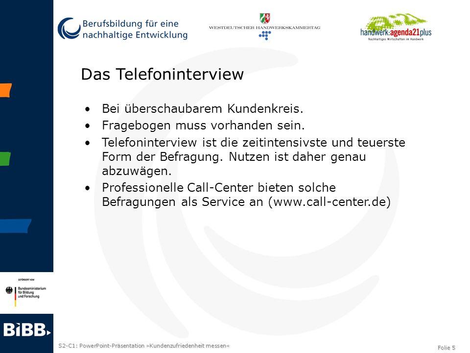 S2-C1: PowerPoint-Präsentation »Kundenzufriedenheit messen« Folie 5 Das Telefoninterview Bei überschaubarem Kundenkreis. Fragebogen muss vorhanden sei