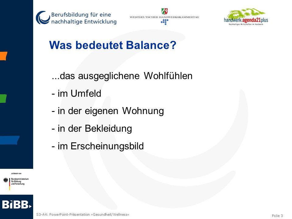 S3-A4: PowerPoint-Präsentation »Gesundheit/Wellness« Folie 3 Was bedeutet Balance?...das ausgeglichene Wohlfühlen - im Umfeld - in der eigenen Wohnung