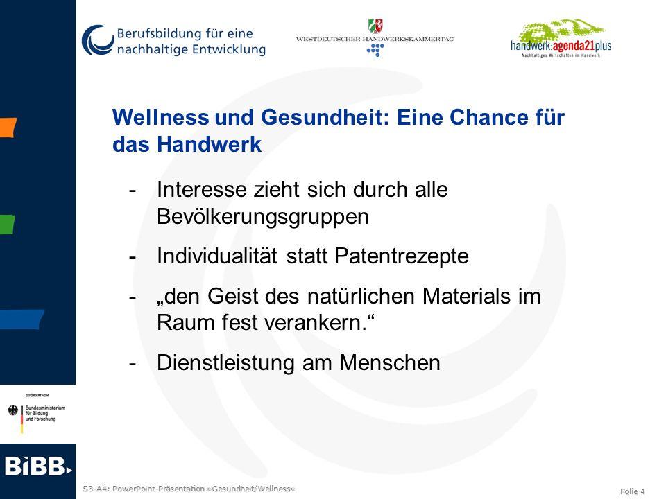 S3-A4: PowerPoint-Präsentation »Gesundheit/Wellness« Folie 4 Wellness und Gesundheit: Eine Chance für das Handwerk - Interesse zieht sich durch alle B