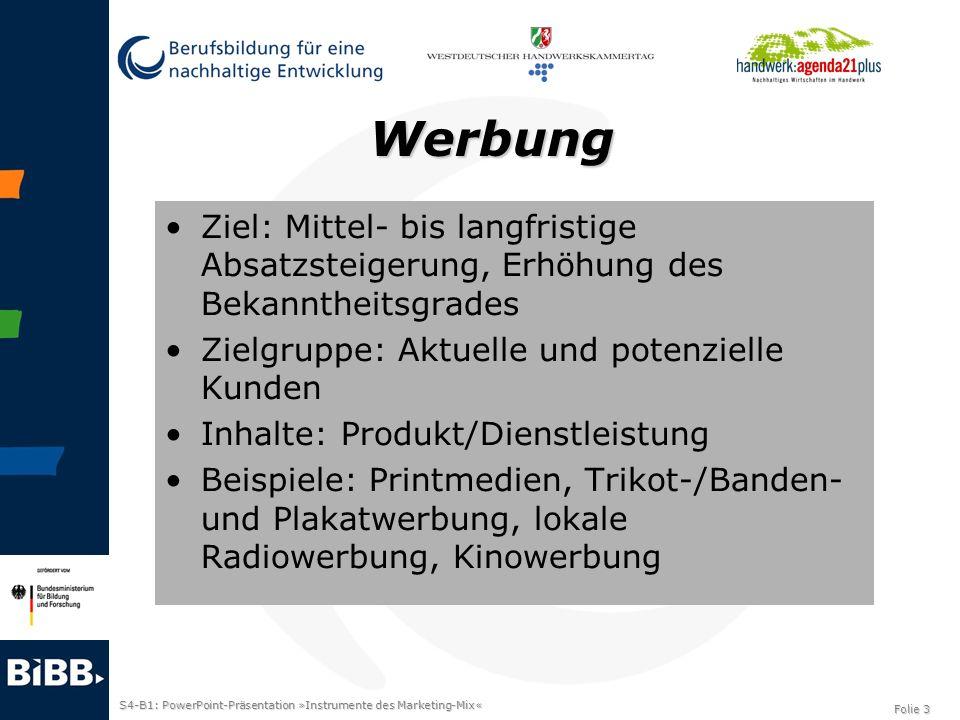 S4-B1: PowerPoint-Präsentation »Instrumente des Marketing-Mix« Folie 3 Werbung Ziel: Mittel- bis langfristige Absatzsteigerung, Erhöhung des Bekannthe