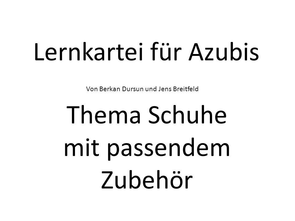 Lernkartei für Azubis Thema Schuhe mit passendem Zubehör Von Berkan Dursun und Jens Breitfeld