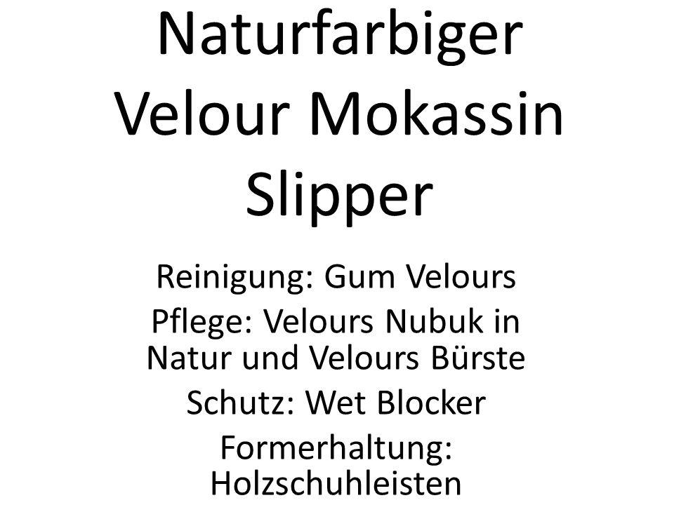 Naturfarbiger Velour Mokassin Slipper Reinigung: Gum Velours Pflege: Velours Nubuk in Natur und Velours Bürste Schutz: Wet Blocker Formerhaltung: Holz
