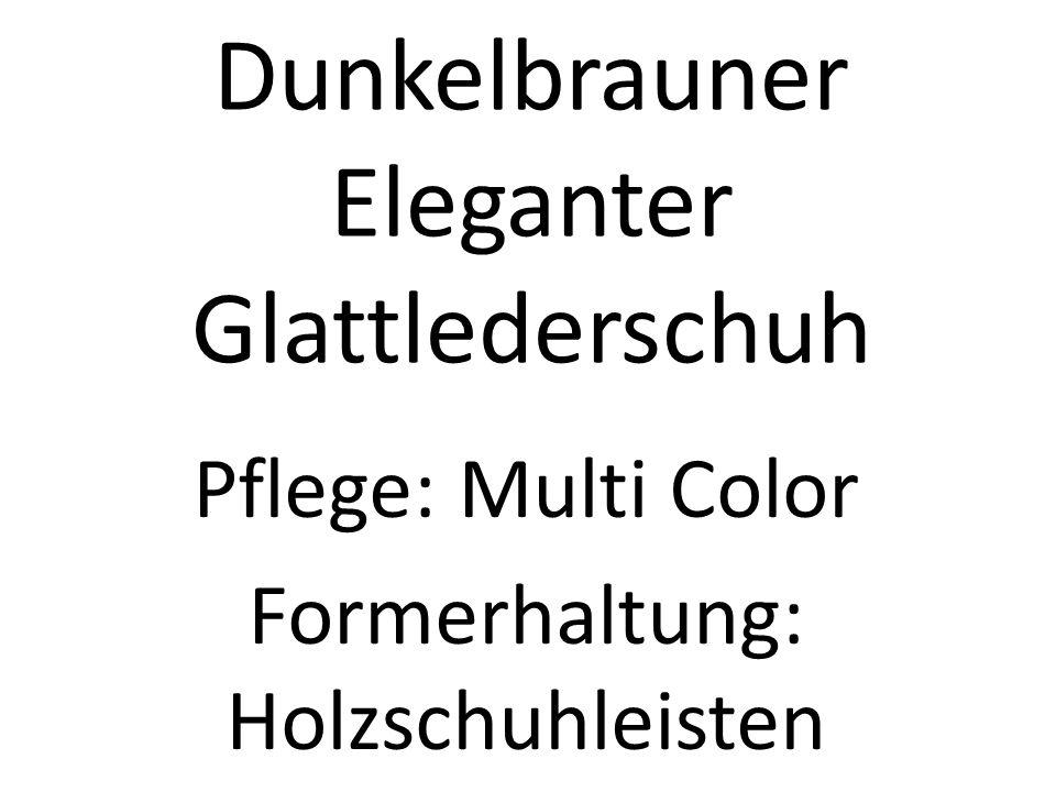 Dunkelbrauner Eleganter Glattlederschuh Pflege: Multi Color Formerhaltung: Holzschuhleisten