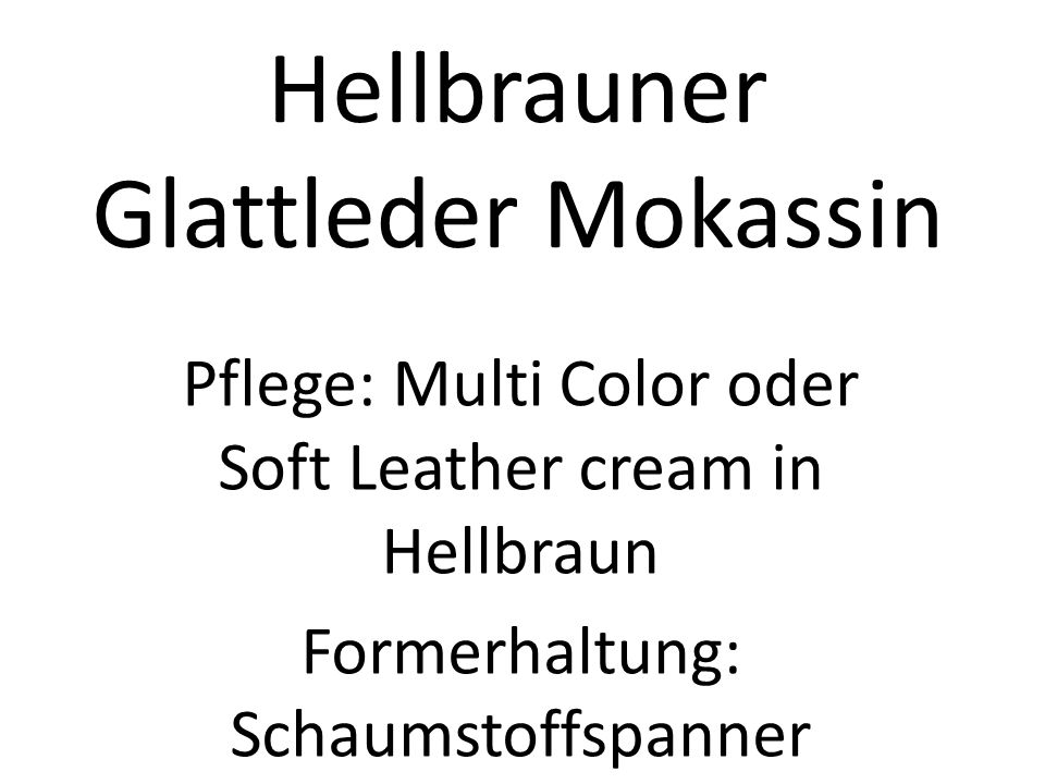 Hellbrauner Glattleder Mokassin Pflege: Multi Color oder Soft Leather cream in Hellbraun Formerhaltung: Schaumstoffspanner