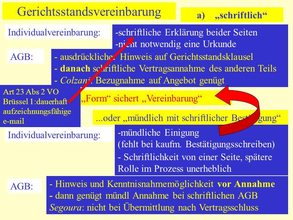 Gerichtsstandsvereinbarung a) schriftlich Individualvereinbarung: -schriftliche Erklärung beider Seiten -nicht notwendig eine Urkunde AGB: - ausdrückl