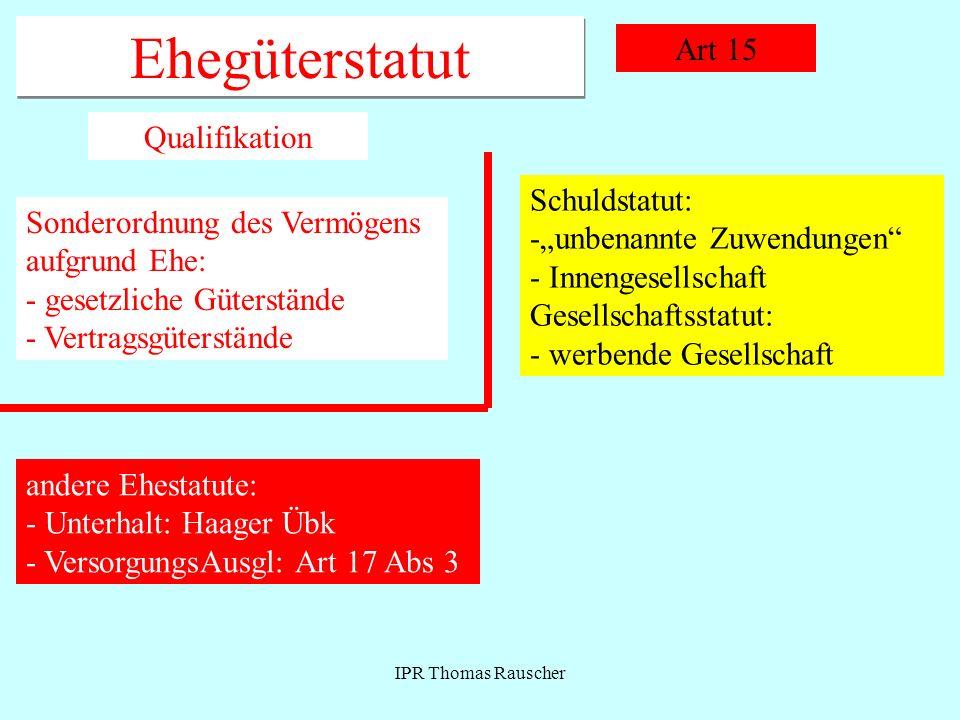 IPR Thomas Rauscher Ehegüterstatut Art 15 Qualifikation Sonderordnung des Vermögens aufgrund Ehe: - gesetzliche Güterstände - Vertragsgüterstände Schu