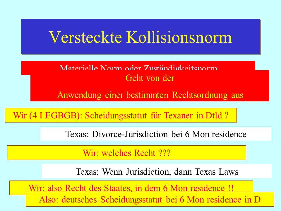 IPR Thomas Rauscher Versteckte Kollisionsnorm Materielle Norm oder Zuständigkeitsnorm Geht von der Anwendung einer bestimmten Rechtsordnung aus Texas: Divorce-Jurisdiction bei 6 Mon residence Wir (4 I EGBGB): Scheidungsstatut für Texaner in Dtld .