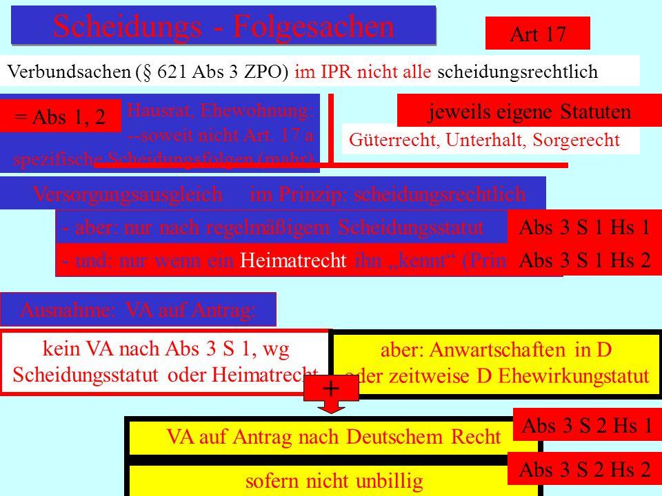 IPR Thomas Rauscher Scheidungs - Folgesachen Art 17 Verbundsachen (§ 621 Abs 3 ZPO) im IPR nicht alle scheidungsrechtlich Hausrat, Ehewohnung: --soweit nicht Art.