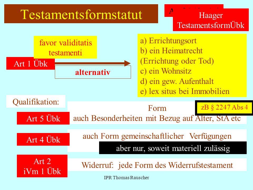 IPR Thomas Rauscher Testamentsformstatut Art 26 Abs 1-4 Haager TestamentsformÜbk Art 1 Übk favor validitatis testamenti alternativ a) Errichtungsort b