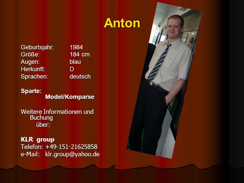 Anton Geburtsjahr:1984 Größe:184 cm Augen: blau Herkunft:D Sprachen:deutsch Sparte: Model/Komparse Weitere Informationen und Buchung über: über: KLR g