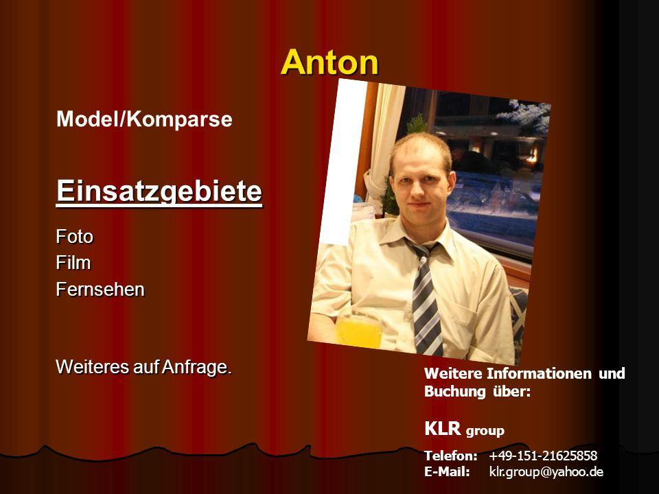 Anton Model/Komparse EinsatzgebieteFotoFilmFernsehen Weiteres auf Anfrage. Weitere Informationen und Buchung über: KLR group Telefon: +49-151-21625858