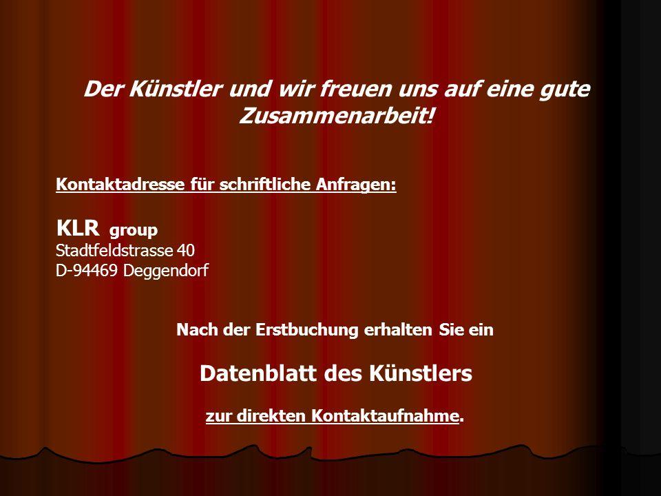 Der Künstler und wir freuen uns auf eine gute Zusammenarbeit! Kontaktadresse für schriftliche Anfragen: KLR group Stadtfeldstrasse 40 D-94469 Deggendo