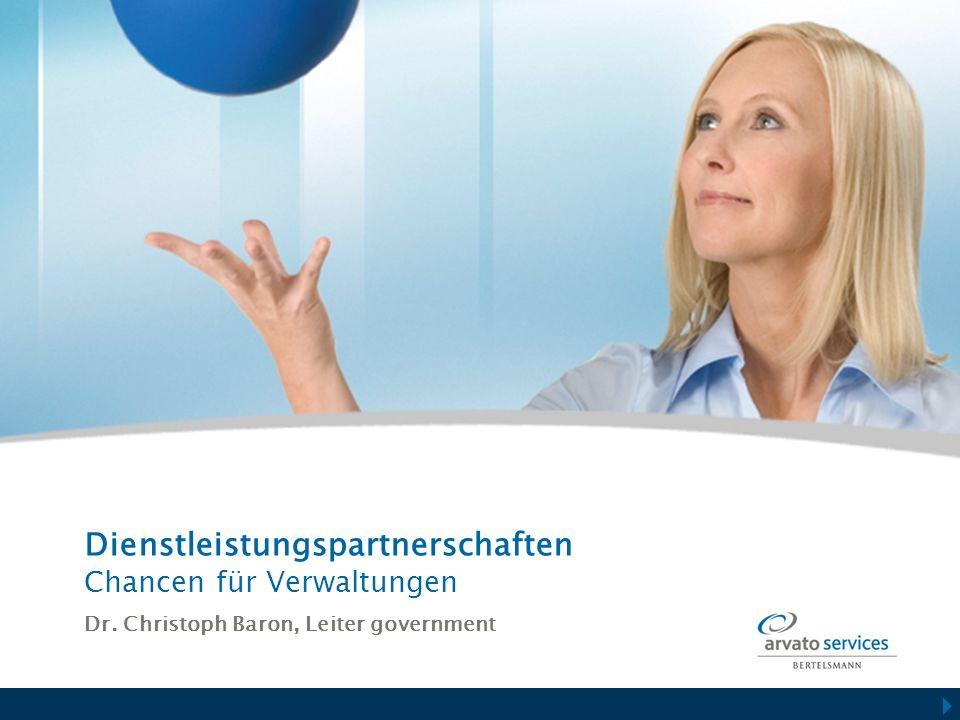 Dienstleistungspartnerschaften Chancen für Verwaltungen Dr. Christoph Baron, Leiter government