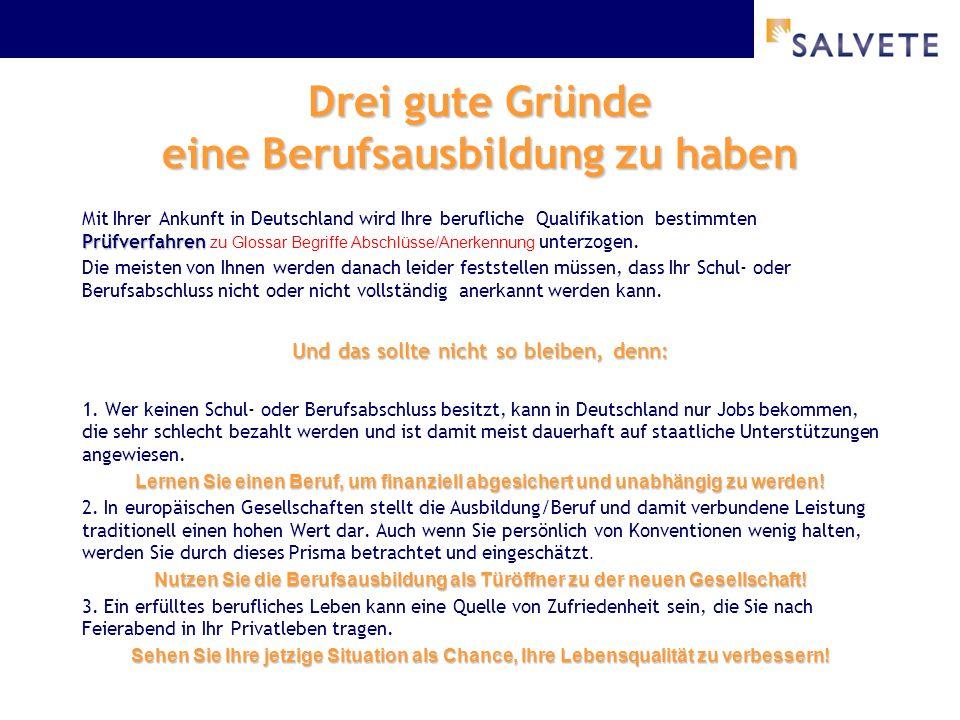 Drei gute Gründe eine Berufsausbildung zu haben Prüfverfahren Mit Ihrer Ankunft in Deutschland wird Ihre berufliche Qualifikation bestimmten Prüfverfa
