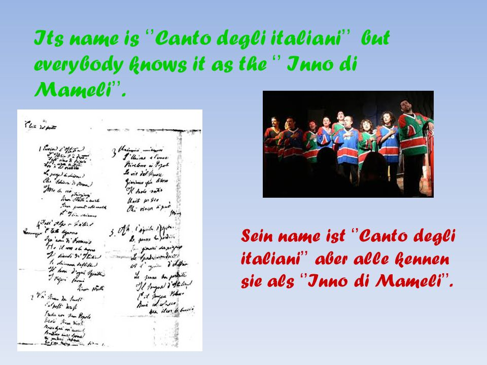 Its name is Canto degli italiani but everybody knows it as the Inno di Mameli.