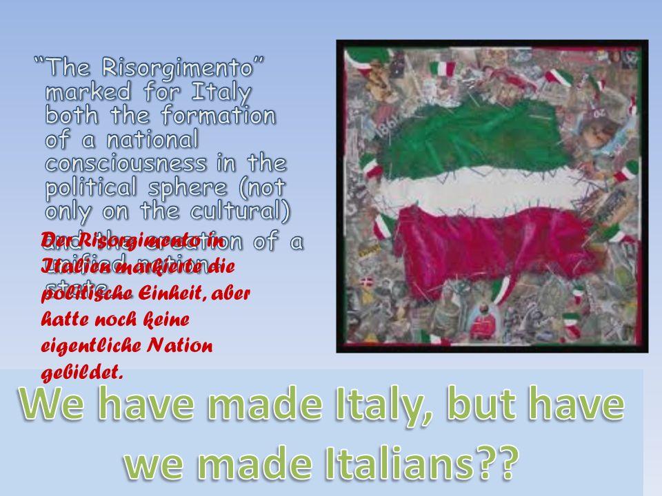 Der Risorgimento in Italien markierte die politische Einheit, aber hatte noch keine eigentliche Nation gebildet.