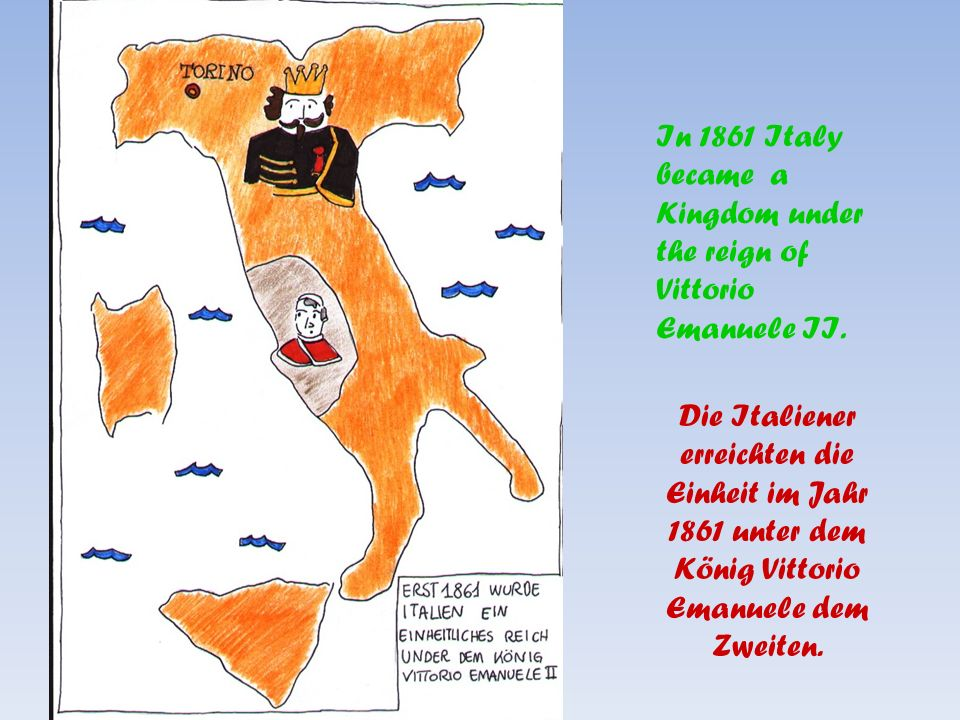 In 1861 Italy became a Kingdom under the reign of Vittorio Emanuele II.
